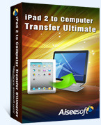 Exclusive Aiseesoft iPad 2 to Computer Transfer Ultimate Coupon Discount